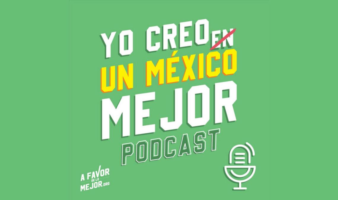 """Texto en la imagen: Yo creo un México mejor. Podcast. Imagen con el logotipo del podcast, las letras de la frase """"Yo creo un México"""" en mayúsculas color blancas y la palabra """"México"""" en mayúsculas de color amarrillo. La palabra """"Podcast"""" de color blanco con borde color negro. En la imagen aparece también un ícono de un micrófono tipo vintage mic de color blanco, todo lo anterior se encuentra sobre fondo verde."""