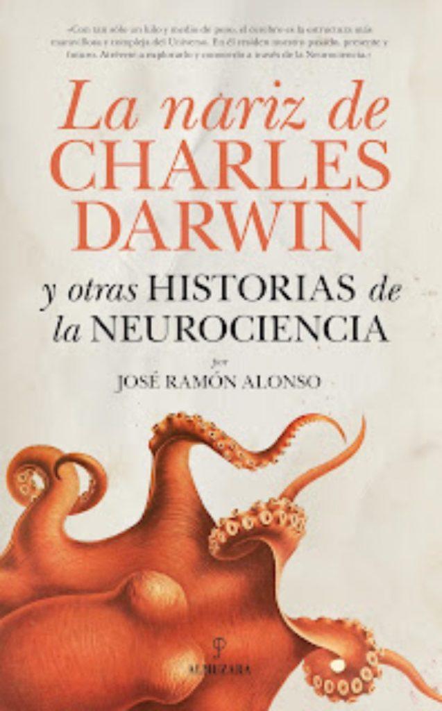 Portada del libro La nariz de Charles Darwin y otras historias de la neurociencia. Es una composición casi tipográfica, en la que predominan los colores gris, que es el fondo, y las letras negras y naranja-café, a juego con un pulpo que está en la parte inferior del libro y que ocupa un tercio de la portada, espacio en el que despliega sus tentáculos y se aprecia su cabeza, con dos lóbulos.